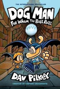 Dog Man 7: For whom the ball rolls.