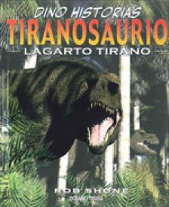 DINO HISTORIAS:TIRANOSAURIO,LAGARTO TIRANO