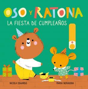 Oso y Ratona, pequeñas manitas: La fiesta de cumpleaños