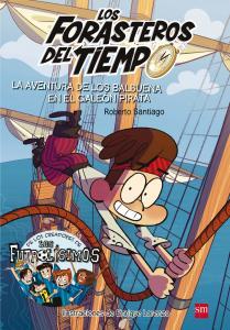 Forasteros en el Tiempo 4: La aventura de los Balbuena en el galeón pirata