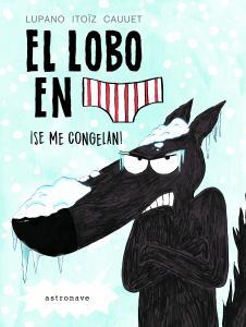 El lobo en calzoncillos: ¡Se me congelan!