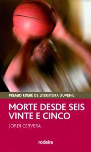 MORTE DESDE SEIS E VINTE E CINCO (Premio EDEBÉ Modalidad Juvenil)