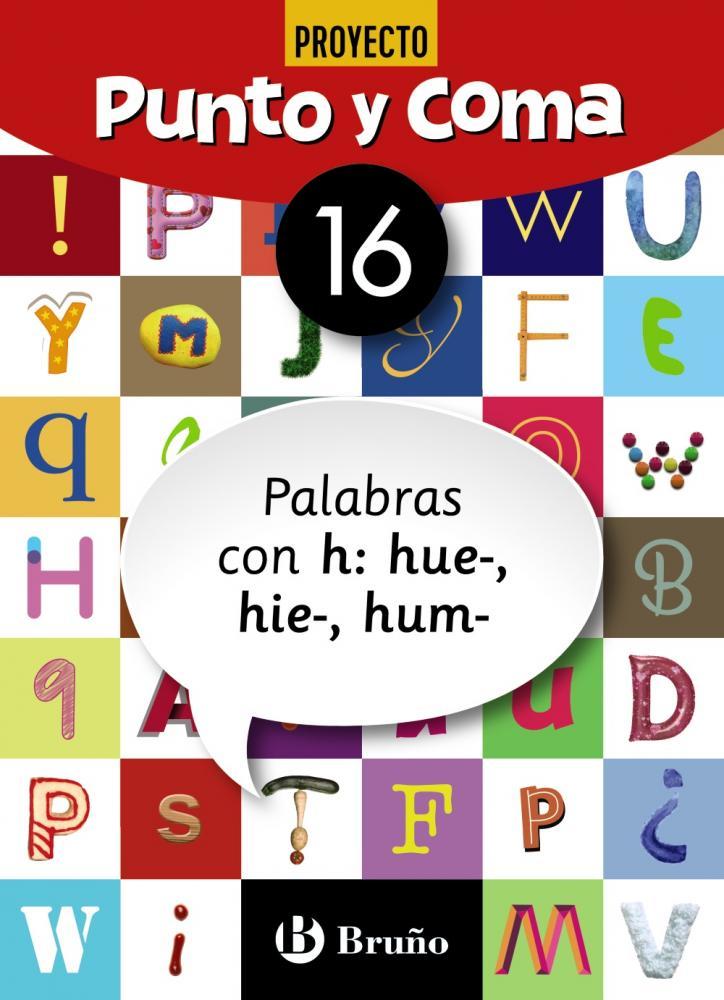 Punto y Coma Lengua 16 Palabras con h: hue-, hie-, hum-